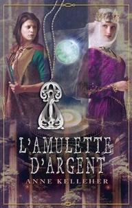 Anne Kelleher - L'amulette d'argent - T2 - Les Portes de l'Outremonde.