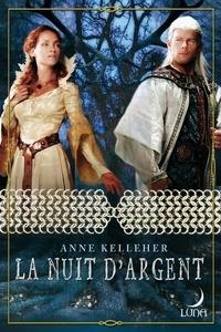 Anne Kelleher - La nuit d'argent - T3 - Les Portes de l'Outremonde.
