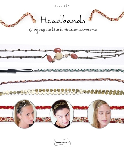 Anne Khâ - Headbands - 27 bijoux de tête à réaliser soi-même.