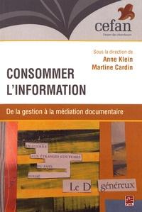 Anne Klein et Martine Cardin - Consommer l'information - De la gestion à la médiation documentaire.