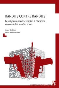 Anne Kletzlen - Bandits contre bandits - Les règlements de comptes à Marseille au cours des années 2000.