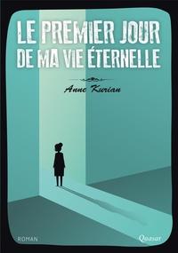 Anne Kurian - Le premier jour de ma vie éternelle.