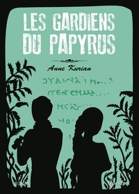 Anne Kurian - Les gardiens du papyrus.