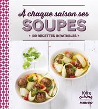 A chaque saison ses soupes- 100 recettes inratables - Anne La Fay | Showmesound.org