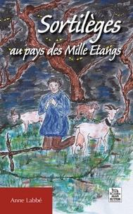 Anne Labbé - Sortilèges au pays des Mille Etangs.
