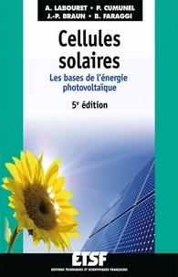 Anne Labouret et Pascal Cumunel - Cellules solaires - 5e éd. - Les bases de l'énergie photovoltaïque.
