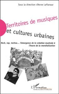 Anne Laffanour - Territoires de musiques et cultures urbaines - Rock, rap, techno, l'émergence de la création musicale à l'heure de la mondialisation.