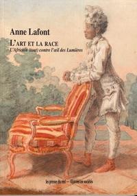 Anne Lafont - L'art et la race - L'Africain (tout) contre l'oeil des Lumières.