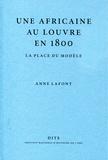 Anne Lafont - Une Africaine au Louvre en 1800 - La place du modèle.