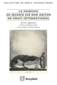 Anne Lagerwall - Le principe ex injuria jus non oritur en droit international.