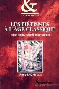 Anne Lagny - Les piétismes à l'âge classique. - Crise, conversion, institutions.
