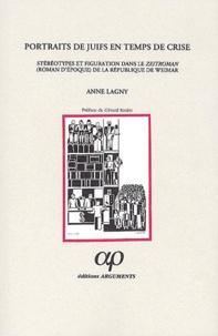 Anne Lagny - Portraits de juifs en temps de crise. - Stéréotypes et figuration dans le zeitroman (roman d'époque) de la République de Weimar.