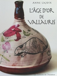 Anne Lajoix et  Collectif - L'âge d'or de Vallauris.