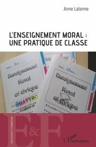 Anne Lalanne - L'enseignement moral : une pratique de classe.