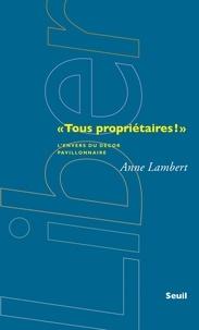 """Anne Lambert - """"Tous propriétaires !"""" - L'envers du décor pavillonnaire."""