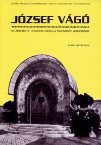 Anne Lambrichs - Jozsef Vago (1877-1947) - Un architecte hongrois dans la tourmente européenne.