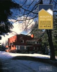 Anne Lambrichs et Maurice Culot - Megève 1925-1950 - Architectures de Henry Jacques Le Même.