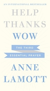 Anne Lamott - Wow - The Third Essential Prayer.
