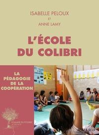 Anne Lamy et Isabelle Peloux - L'école du Colibri - La pédagogie de la coopération.