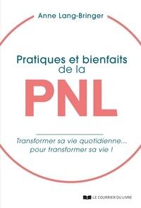 Anne Lang-Bringer - Pratiques et bienfaits de la PNL - Transformer sa vie quotidienne... pour transformer sa vie !.