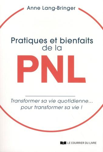 Pratiques et bienfaits de la PNL. Transformer sa vie quotidienne... pour transformer sa vie !