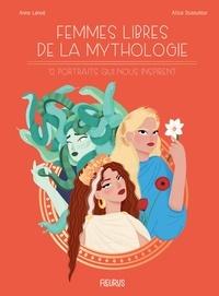 Anne Lanoë et Alice Dussutour - Femmes libres de la mythologie - 12 portraits qui nous inspirent.