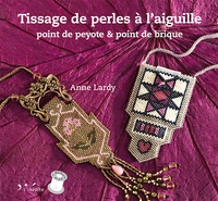 Anne Lardy - Tissage de perles à l'aiguille - Point de peyote & point de brique.