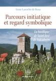 Anne Laroche de Rosa - Parcours initiatique et regard symbolique - La basilique de Saint-Just de Valcabrère.