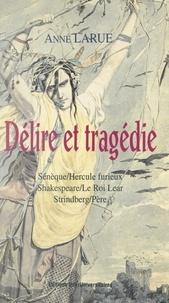 """Anne Larue et Richard Dadd - Délire et tragédie - Sénèque : """"Hercule furieux"""", Shakespeare : """"Le roi Lear"""", Strindberg : """"Père""""."""