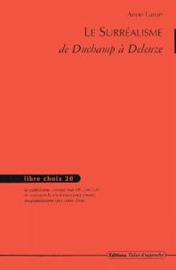 Anne Larue - Le Surréalisme - De Duchamp à Deleuze.