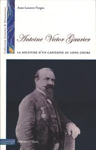 Anne Lasserre-Vergne - Antoine Victor Gaurier (1831-1879) - La solitude d'un capitaine au long cours.