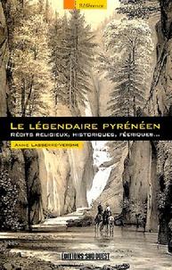 Anne Lasserre-Vergne - Le légendaire pyrénéen - Récits religieux, historiques, féeriques....