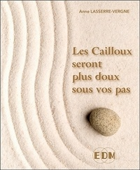Anne Lasserre-Vergne - Les cailloux seront plus doux sous vos pas.