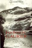 Anne Lasserre-Vergne - Ludovic Gaurier le pyrénéiste.