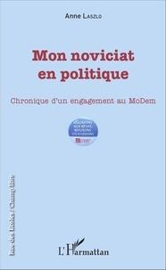 Anne Laszlo - Mon noviciat en politique - Chronique d'un engagement au MoDem.