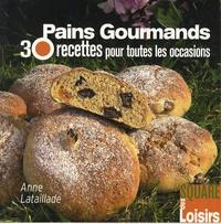 Anne Lataillade - Pains gourmands - 30 Recettes pour toutes les occasions.