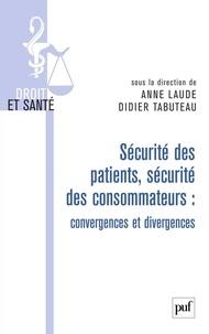 Anne Laude et Didier Tabuteau - Sécurité des patients, sécurité des consommateurs : convergences et divergences.