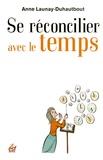 Anne Launay-Duhautbout - Se réconcilier avec le temps - Comment devenir l'allié de son temps.