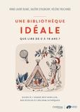 Anne-Laure Blanc et Valérie d' Aubigny - Une bibliothèque idéale - Que livre de 0 à 16 ans ? Guide à l'usage des familles, des écoles et des bibliothèques.