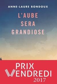 Anne-Laure Bondoux - L'aube sera grandiose.