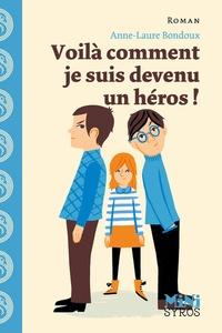 Anne-Laure Bondoux - Voilà comment je suis devenu un héros !.