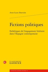 Anne-Laure Bonvalot - Fictions politiques - Esthétiques de l'engagement littéraire dans l'Espagne contemporaine.