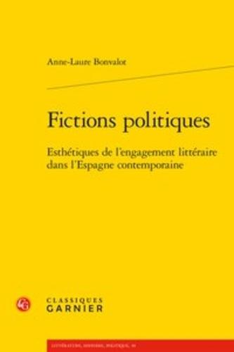 Fictions politiques. Esthétiques de l'engagement littéraire dans l'Espagne contemporaine