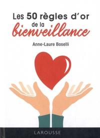 Les 50 règles d'or de la bienveillance - Anne-Laure Boselli |