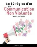 Anne-Laure Boselli - Les 50 règles d'or de la Communication Non Violente.