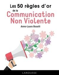 Livres français gratuits télécharger pdf Les 50 règles d'or de la Communication Non Violente par Anne-Laure Boselli  9782035959515 (French Edition)