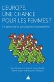 Anne-Laure Briatte et Eliane Gubin - L'Europe, une chance pour les femmes ? - Le genre de la construction européenne.