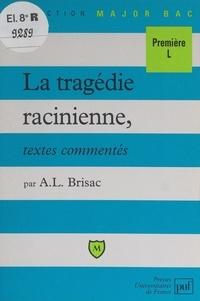 Anne-Laure Brisac et Eric Cobast - La tragédie racinienne - Textes commentés.