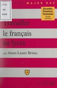 Anne-Laure Brisac et Eric Cobast - Travailler le français au lycée.
