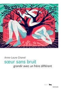 Anne-Laure Chanel - Soeur sans bruit - Grandir avec un frère différent.